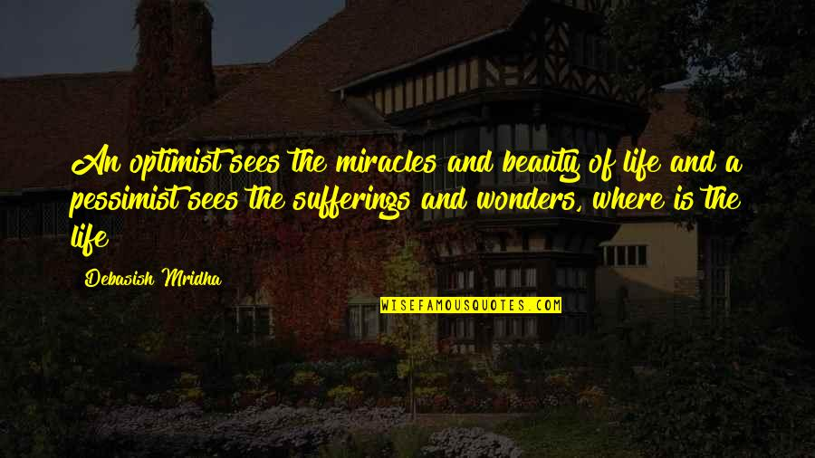 Life Beauty And Love Quotes By Debasish Mridha: An optimist sees the miracles and beauty of