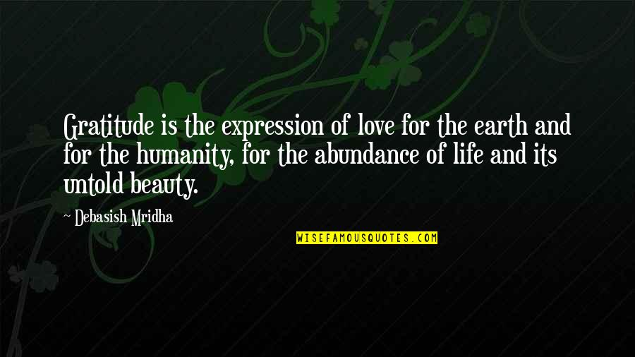 Life Beauty And Love Quotes By Debasish Mridha: Gratitude is the expression of love for the