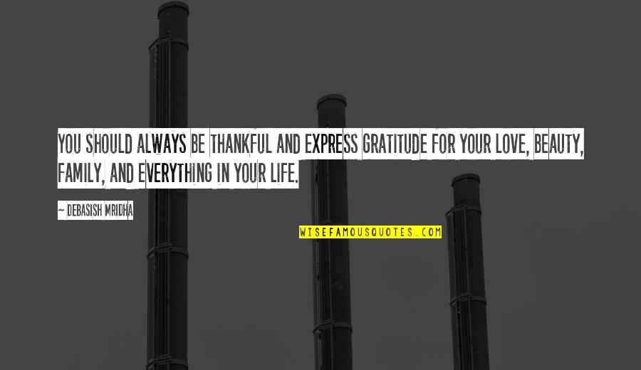 Life Beauty And Love Quotes By Debasish Mridha: You should always be thankful and express gratitude