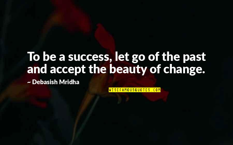 Life Beauty And Love Quotes By Debasish Mridha: To be a success, let go of the