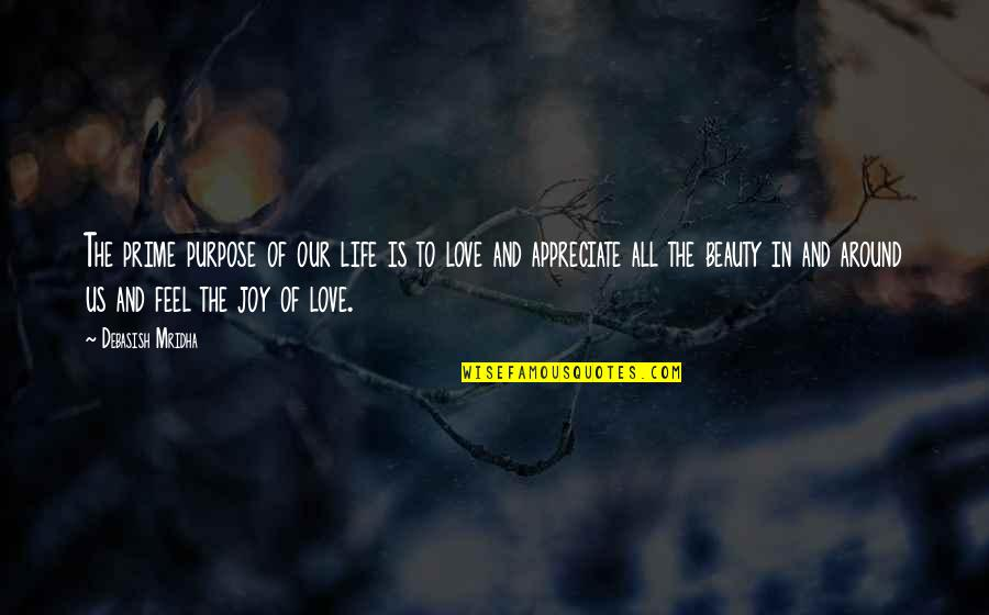 Life Beauty And Love Quotes By Debasish Mridha: The prime purpose of our life is to