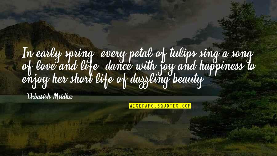 Life Beauty And Love Quotes By Debasish Mridha: In early spring, every petal of tulips sing