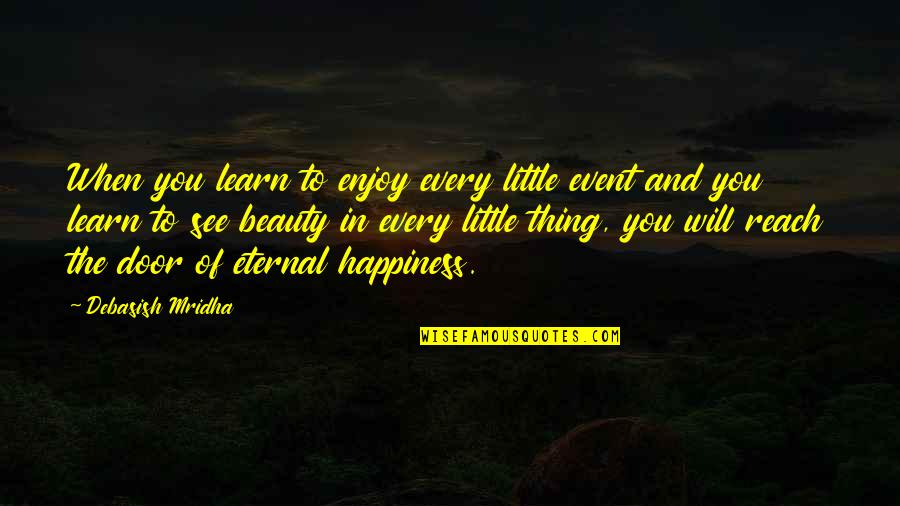 Life Beauty And Love Quotes By Debasish Mridha: When you learn to enjoy every little event