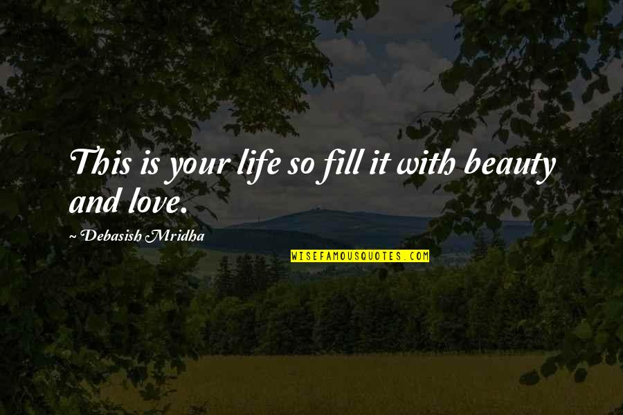 Life Beauty And Love Quotes By Debasish Mridha: This is your life so fill it with