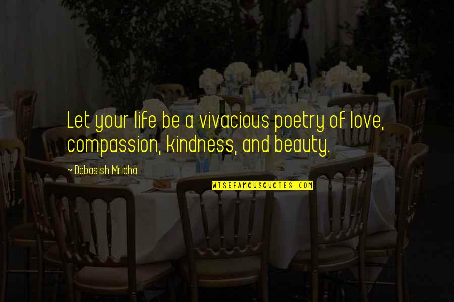 Life Beauty And Love Quotes By Debasish Mridha: Let your life be a vivacious poetry of