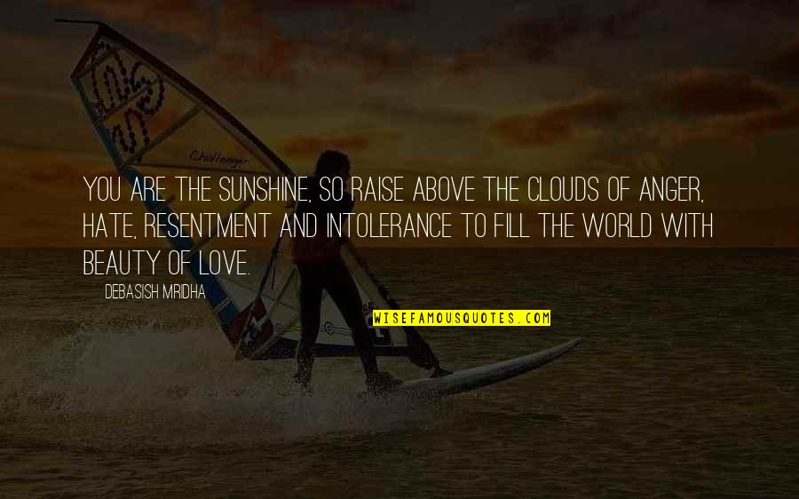 Life Beauty And Love Quotes By Debasish Mridha: You are the sunshine, so raise above the
