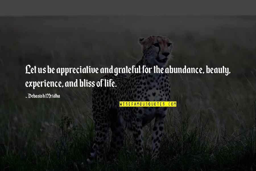 Life Beauty And Love Quotes By Debasish Mridha: Let us be appreciative and grateful for the