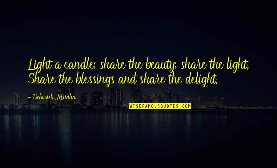 Life Beauty And Love Quotes By Debasish Mridha: Light a candle; share the beauty; share the