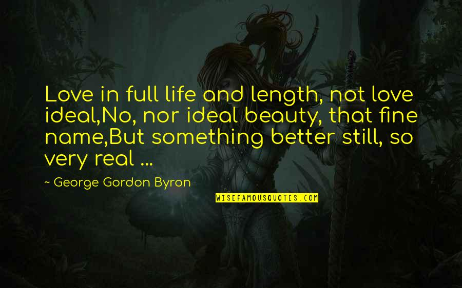 Life Beauty And Love Quotes By George Gordon Byron: Love in full life and length, not love