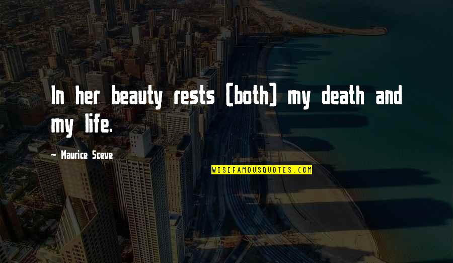 Life Beauty And Love Quotes By Maurice Sceve: In her beauty rests (both) my death and