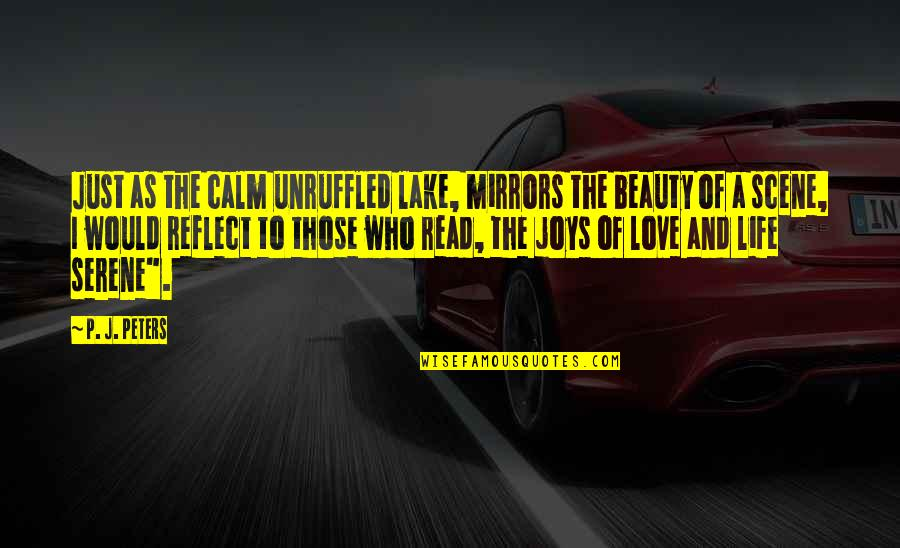 Life Beauty And Love Quotes By P. J. Peters: Just as the calm unruffled lake, mirrors the