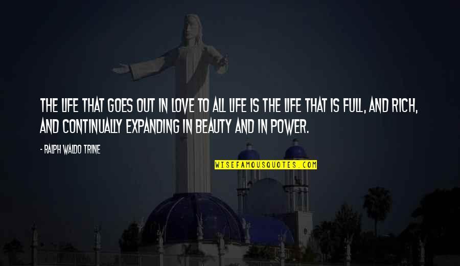 Life Beauty And Love Quotes By Ralph Waldo Trine: The life that goes out in love to