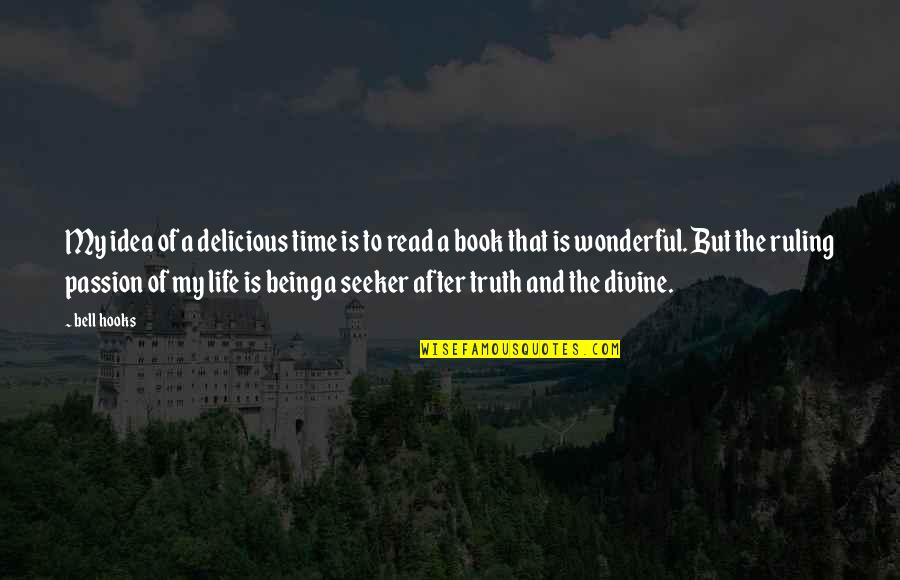 Life Being A Book Quotes By Bell Hooks: My idea of a delicious time is to