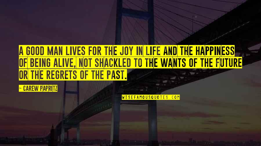 Life Being A Book Quotes By Carew Papritz: A good man lives for the joy in