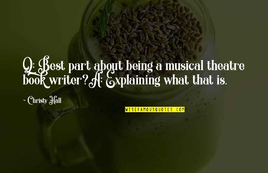 Life Being A Book Quotes By Christy Hall: Q: Best part about being a musical theatre