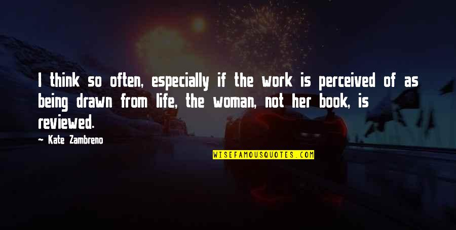 Life Being A Book Quotes By Kate Zambreno: I think so often, especially if the work