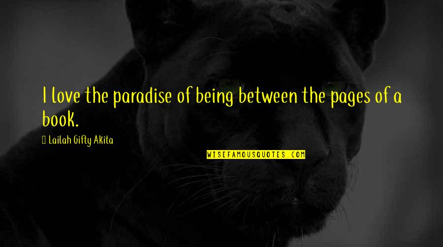 Life Being A Book Quotes By Lailah Gifty Akita: I love the paradise of being between the