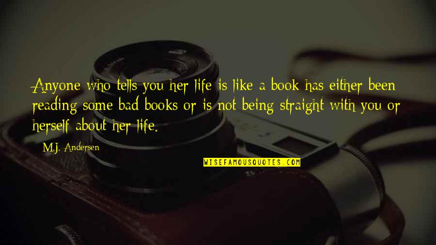 Life Being A Book Quotes By M.J. Andersen: Anyone who tells you her life is like