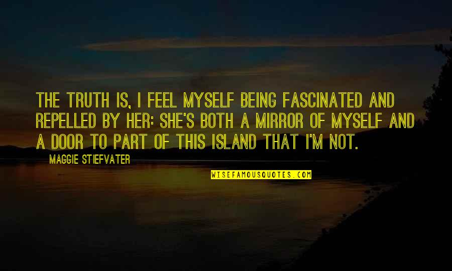 Life Being A Book Quotes By Maggie Stiefvater: The truth is, I feel myself being fascinated