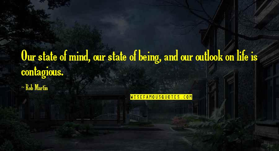Life Being A Book Quotes By Rob Martin: Our state of mind, our state of being,