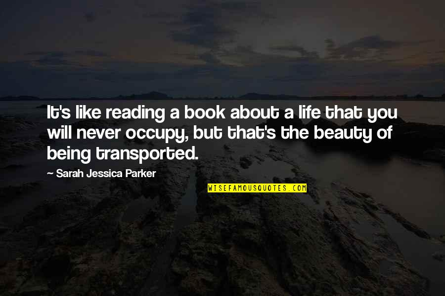 Life Being A Book Quotes By Sarah Jessica Parker: It's like reading a book about a life