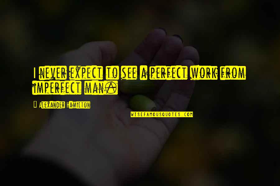 Life Being A Precious Gift Quotes By Alexander Hamilton: I never expect to see a perfect work