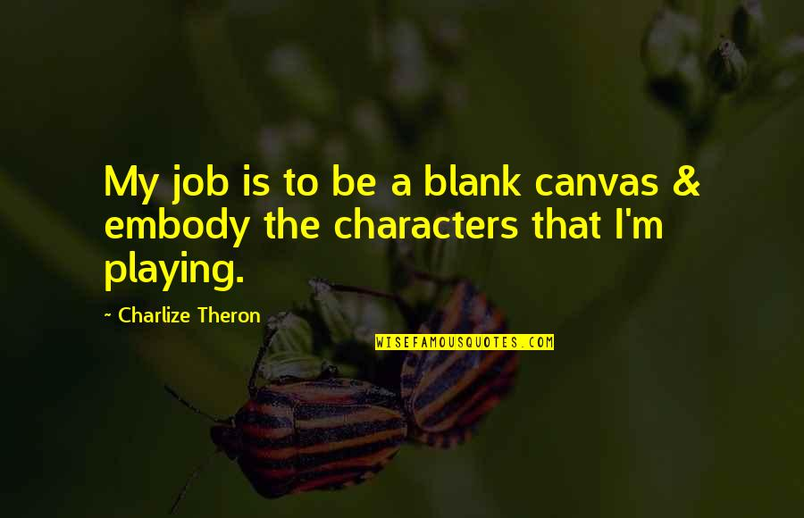 Life Being A Precious Gift Quotes By Charlize Theron: My job is to be a blank canvas