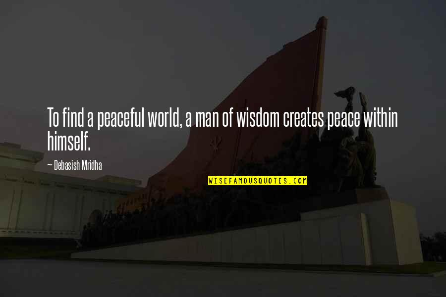 Life Being A Precious Gift Quotes By Debasish Mridha: To find a peaceful world, a man of