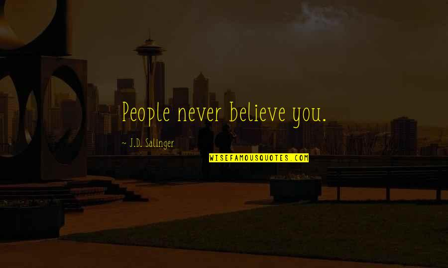 Life Being A Precious Gift Quotes By J.D. Salinger: People never believe you.