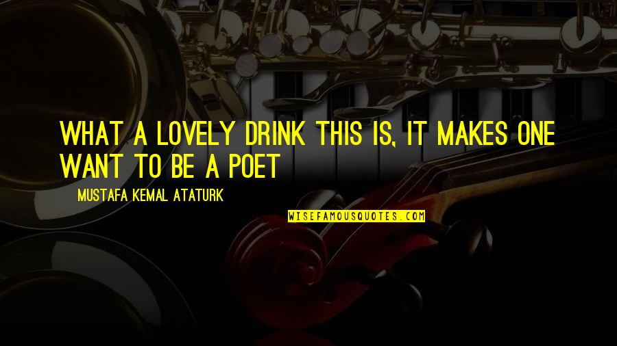 Life Being A Precious Gift Quotes By Mustafa Kemal Ataturk: What a lovely drink this is, it makes