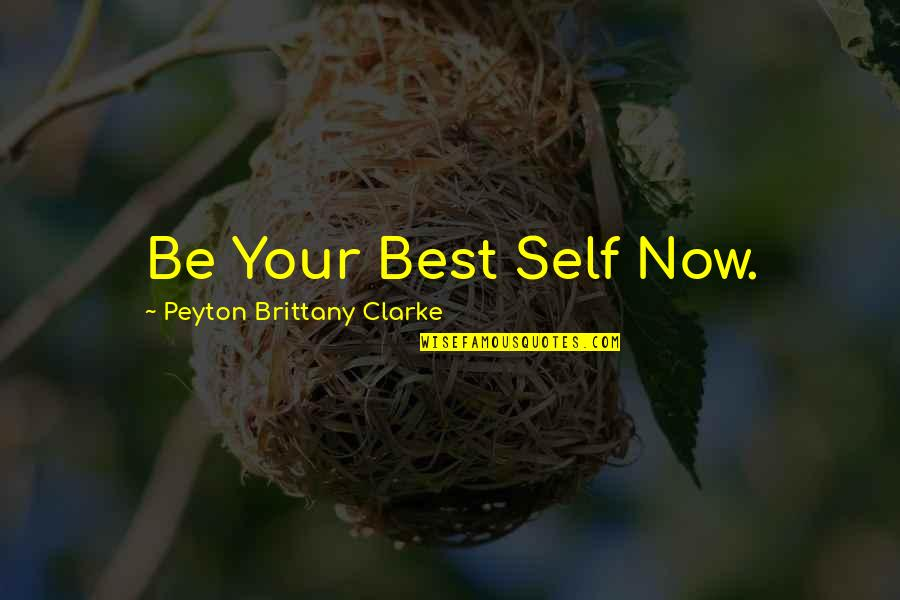 Life Being A Precious Gift Quotes By Peyton Brittany Clarke: Be Your Best Self Now.