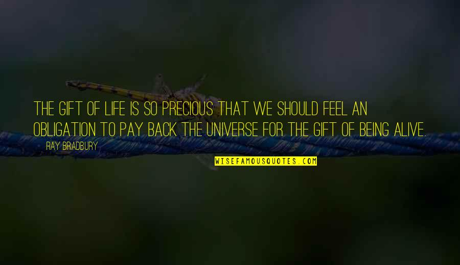 Life Being A Precious Gift Quotes By Ray Bradbury: The gift of life is so precious that