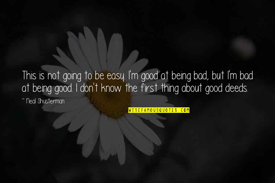 Life Being Bad And Good Quotes By Neal Shusterman: This is not going to be easy. I'm