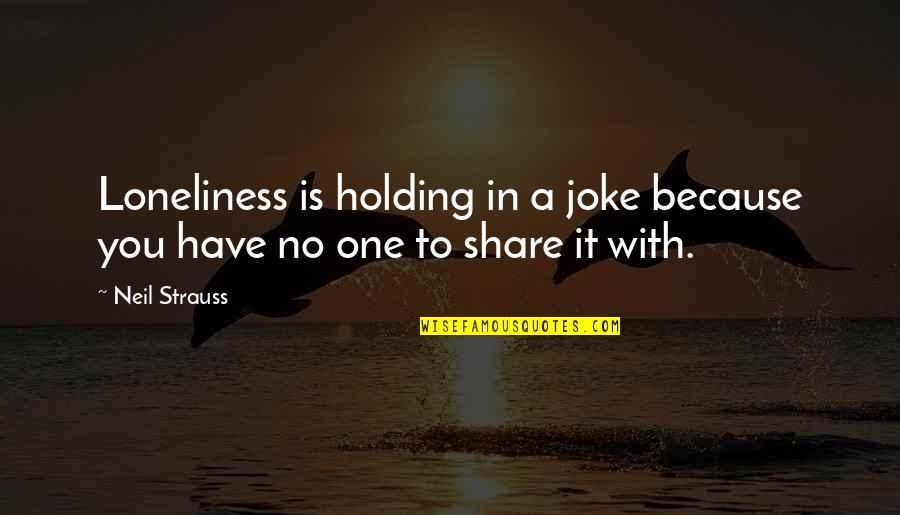 Life Being Short And Death Quotes By Neil Strauss: Loneliness is holding in a joke because you