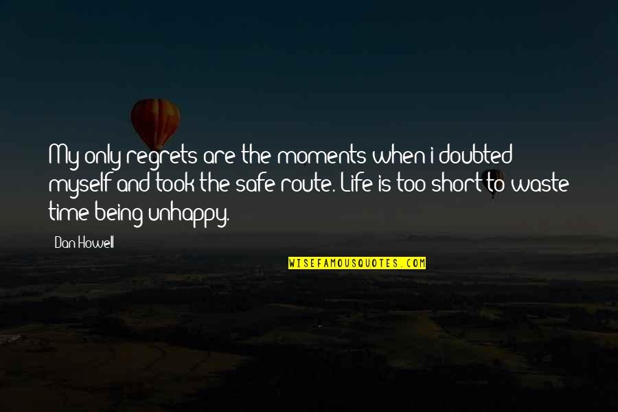 Life Being Too Short To Be Unhappy Quotes By Dan Howell: My only regrets are the moments when i