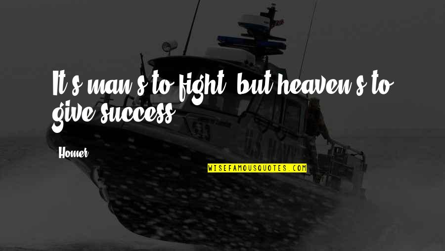 Life Being Tough Sometimes Quotes By Homer: It's man's to fight, but heaven's to give