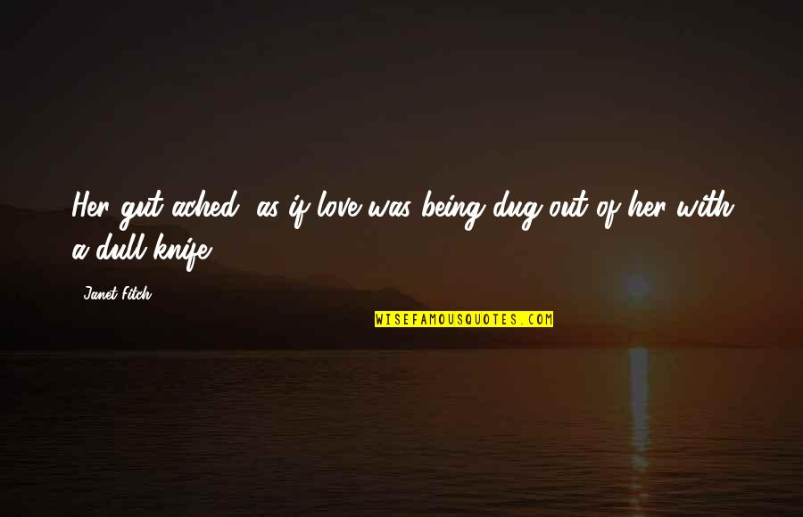 Life Being Tough Sometimes Quotes By Janet Fitch: Her gut ached, as if love was being