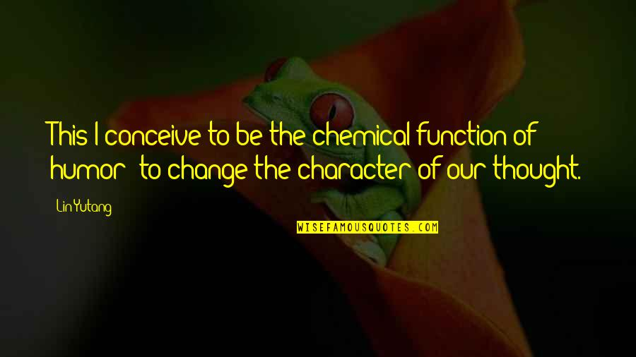 Life Being Tough Sometimes Quotes By Lin Yutang: This I conceive to be the chemical function