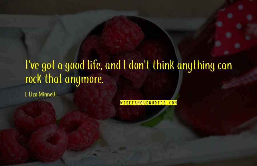 Life Being Tough Sometimes Quotes By Liza Minnelli: I've got a good life, and I don't