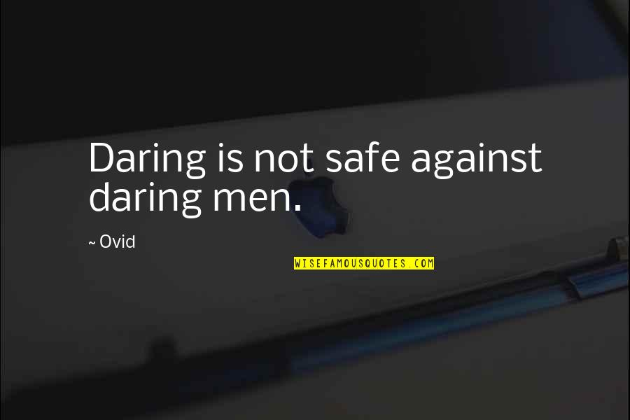 Life Being Tough Sometimes Quotes By Ovid: Daring is not safe against daring men.