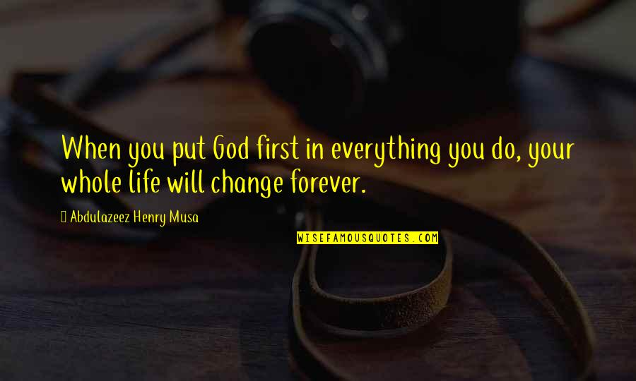 Life Biblical Quotes By Abdulazeez Henry Musa: When you put God first in everything you