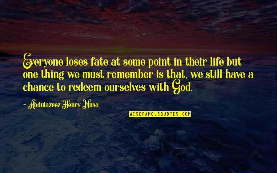 Life Biblical Quotes By Abdulazeez Henry Musa: Everyone loses fate at some point in their
