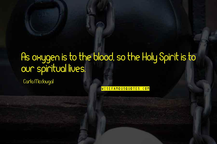 Life Biblical Quotes By Carla Mcdougal: As oxygen is to the blood, so the