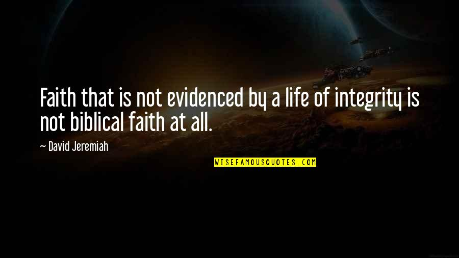 Life Biblical Quotes By David Jeremiah: Faith that is not evidenced by a life