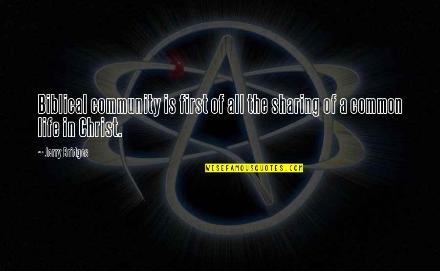 Life Biblical Quotes By Jerry Bridges: Biblical community is first of all the sharing
