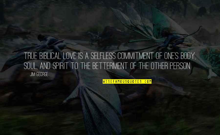 Life Biblical Quotes By Jim George: True biblical love is a selfless commitment of