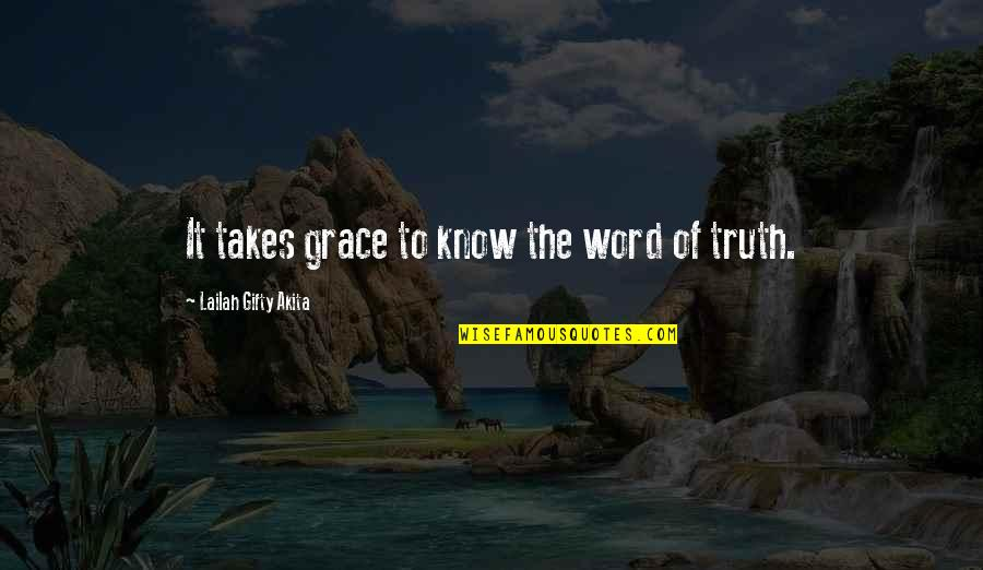 Life Biblical Quotes By Lailah Gifty Akita: It takes grace to know the word of