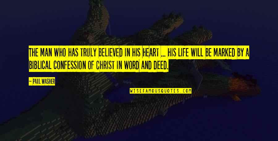 Life Biblical Quotes By Paul Washer: The man who has truly believed in his