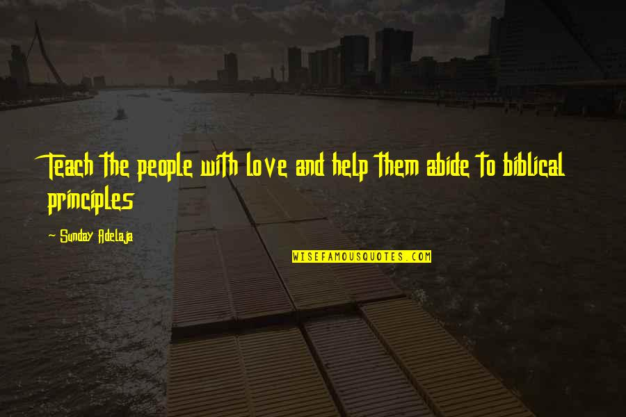 Life Biblical Quotes By Sunday Adelaja: Teach the people with love and help them