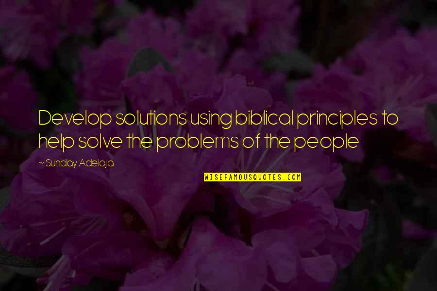 Life Biblical Quotes By Sunday Adelaja: Develop solutions using biblical principles to help solve